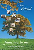 Dear Friend, from you to me : Memory Journal capturing your friend's, uncle's, aunt's...