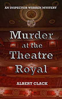 Murder at the Theatre Royal (The Inspector Warren Mysteries Book 1) by [Clack, Albert]