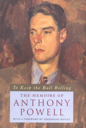 To Keep the Ball Rolling: The Memoirs of Anthony Powell