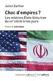 Choc d'empires - Les relations Etats-Unis/Iran