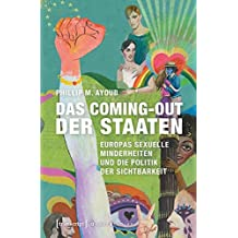 Das Coming-out der Staaten: Europas sexuelle Minderheiten und die Politik der Sichtbarkeit (übersetzt aus dem Englischen von Katrin Schmidt) (Queer Studies)