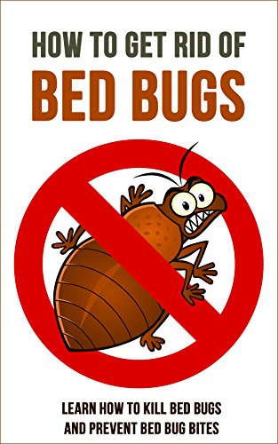 How to Get Rid of Bed Bugs: Learn How to Kill Bed Bugs and Prevent Bed Bug Bites (English Edition)
