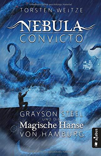 Nebula Convicto. Grayson Steel und die Magische Hanse von Hamburg: Fantasyroman