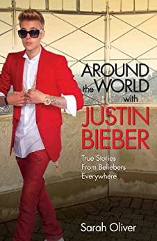 Around the World with Justin Bieber - True Stories from Beliebers Everywhere par [Oliver, Sarah]