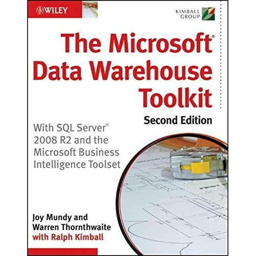 The Microsoft Data Warehouse Toolkit: With SQL Server 2008 R2 and the Microsoft Business Intelligence Toolset by Joy Mundy;Warren Thornthwaite;Ralph Kimball(2011-04-05)