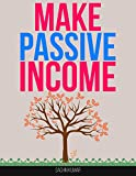 PASSIVE INCOME MAKE MONEY ONLINE WHILE YOU SLEEP: Make Money Online Through Multiple Income Streams : Make Passive Income