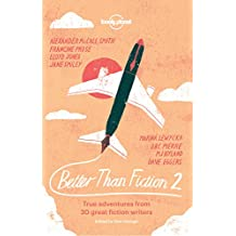 Better than Fiction 2: True adventures from 30 great fiction writers (Lonely Planet Travel Literature)