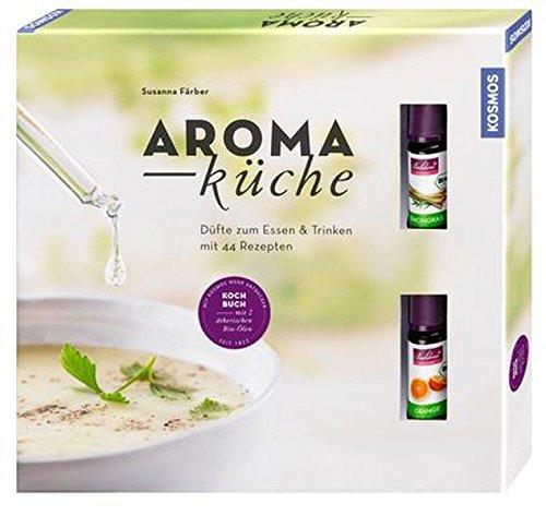 Aromaküche: Düfte zum Essen & Trinken. Mit 44 Rezepten