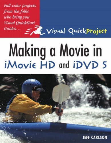 Making a Movie in iMovie HD and iDVD 5: Visual QuickProject Guide (Visual Quickproject Series) Motion Pictures Hd