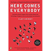 Here Comes Everybody: The Power of Organizing Without Organizations by Clay Shirky (2009-02-24)