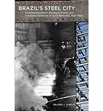 [(Brazil's Steel City: Developmentalism, Strategic Power, and Industrial Relations in Volta Redonda, 1941-1964 )] [Author: Oliver J. Dinius] [Oct-2010]