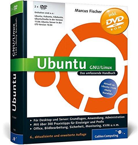 Ubuntu GNU/Linux: Das umfassende Handbuch, aktuell zu Ubuntu 11.04 »Natty Narwhal« (Galileo Computing)
