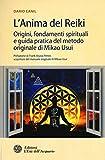L'anima del reiki. Origini, fondamenti spirituali e guida pratica del metodo originale di Mikao Usui