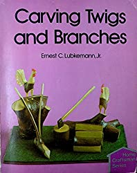 Carving Twigs and Branches (Home Craftsman Series) by Ernest C. Lubkemann (1981-11-02)