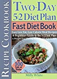 Two Day 5:2 Diet Plan Fast Diet Book Recipe Cookbook - Easy Low Fat, Low Calorie Meal Recipes & Beginners Guide to the 5:2 Diet Plan Fast, A Weight Loss ... 5:2 Fast Diet Recipes 1) (English Edition)