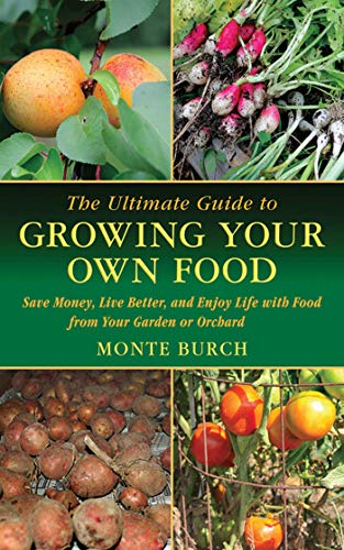 The Ultimate Guide to Growing Your Own Food: Save Money, Live Better, and Enjoy Life with Food from Your Garden or Orchard (The Ultimate Guides) (Farm Messer)