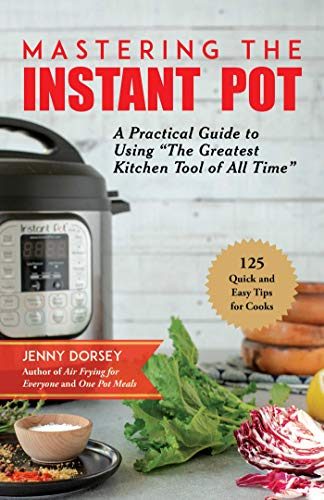 Mastering the Instant Pot: An Unofficial Guide with 125 Essential, Quick, and Easy Tips por Jenny Dorsey