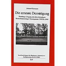 Die erneute Demütigung: Hamburgs Umgang mit dem ehemaligen Konzentrationslager Neuengamme 1945 bis 1985