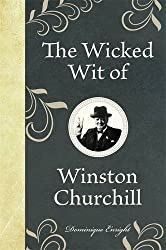 The Wicked Wit of Winston Churchill (The Wicked Wit of series) by Dominique Enright (2011-09-01)