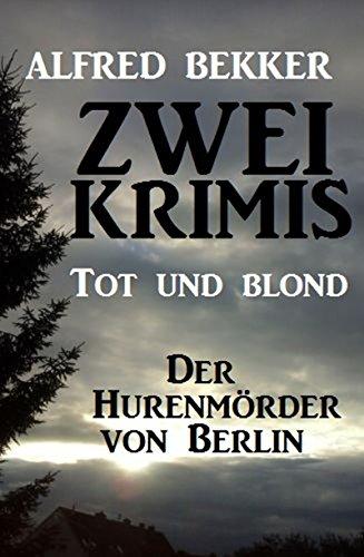 Zwei Alfred Bekker Krimis: Tot und blond / Der Hurenmörder von Berlin