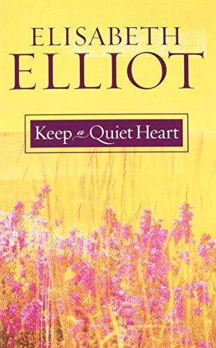 Keep a Quiet Heart por Elisabeth Elliot