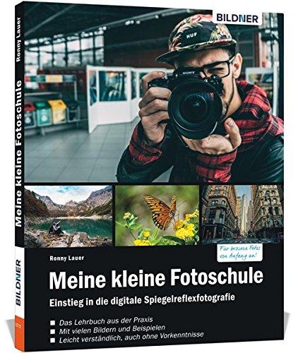 Meine kleine Fotoschule: Der leichte Einstieg in die Digitalfotografie (Digitalkamera Fotografie)