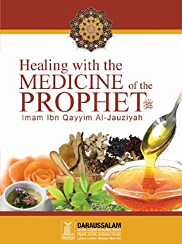Healing with the Medicine of the Prophet (PBUH) by [Darussalam Publishers, Al-Jauziya, Imam Ibn Qayyim]