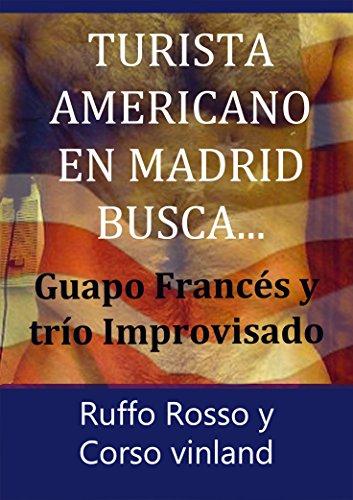 Turista Americano en Madrid Busca...: Guapo Francés y Trío Improvisado por Ruffo Rosso
