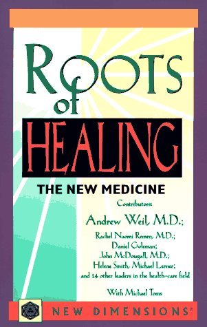 Roots of Healing: The New Medicine (New Dimensions Books) by Andrew Weil (1997-04-02)