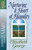 Nurturing a Heart of Humility: The Life of Mary (A Woman After God's Own Heart)