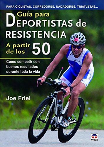 Guía Para Deportistas De Resistencia A Partir De Los 50 por Joe Friel