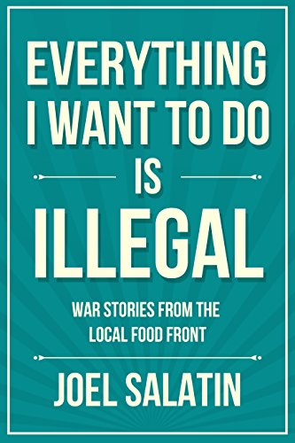 Everything I Want to Do Is Illegal: War Stories from the Local Food Front (English Edition) por Joel Salatin