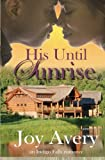 His Until Sunrise: Volume 1 (an Indigo Falls romance)