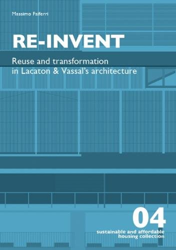 Re-Invent: Reuse and Transformation in Lacaton & Vassal's Architecture (Sustainable and Affordable Housing Collection)