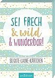 Sei frech & wild & wunderbar! - 50 Gute-Laune-Kärtchen: Box mit 50 Karten für mehr Glück, Achtsamkeit und gute Laune an jedem Tag