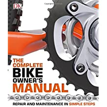 The Complete Bike Owners Manual: Repair and Maintenance in Simple Steps
