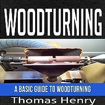 Woodturning: A Basic Guide to Woodturning