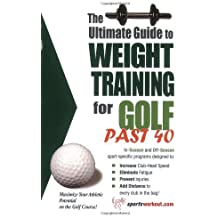 The Ultimate Guide to Weight Training for Golf Past 40 (The Ultimate Guide to Weight Training for Sports, 31) (The Ultimate Guide to Weight Training for ... Guide to Weight Training for Sports, 31)