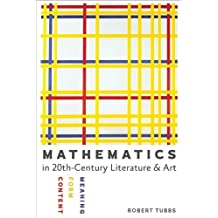 Mathematics in Twentieth-Century Literature and Art: Content, Form, Meaning by Robert Tubbs (2014-06-11)