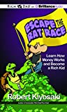 Escape the Rat Race: Learn How Money Works and Become a Rich Kid (Rich Dad's)