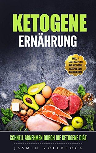 Ketogene Ernährung: schnell abnehmen durch die Ketogene Diät, inkl. 7 Tage Diätplan und Ketogene Rezepte zum Nachkochen (Ernährungsplan, ketose Diät, keto Ernährung, ketogene Lebensmittel)
