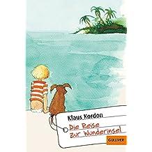 Die Reise zur Wunderinsel: Eine fast wahre Geschichte (Gulliver 1105)