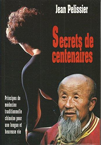 Secrets de centenaire ou principes de mdecine traditionnelle chinoise pour une vie longue et heureuse
