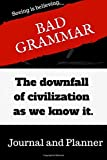 Bad Grammar: The downfall of civilization as we know it (Journal & Planner): Planner & Journal