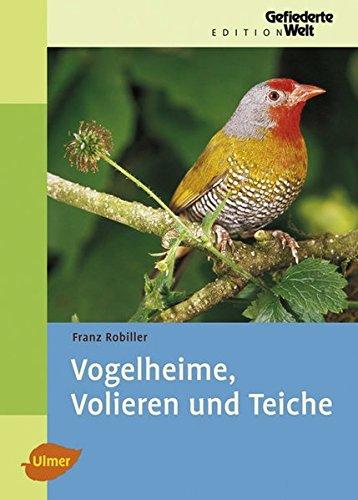 Vogelheime, Volieren und Teiche (Edition Gefiederte Welt)