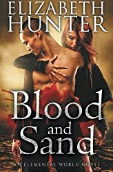 Blood and Sand: An Elemental World Novel (Volume 2) by Elizabeth Hunter (2013-05-28)