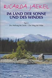 Im Land der Sonne und des Windes, Teil 2: Die Heilung der Seele - Der Weg der Mitte