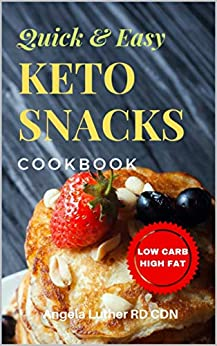 Quick & Easy Keto Snacks Cookbook : Low Carb High Fat Snacks Ketogenic Diet For Beginners: Supports Healthy Weight Loss por Angela Luther Rd Cdn