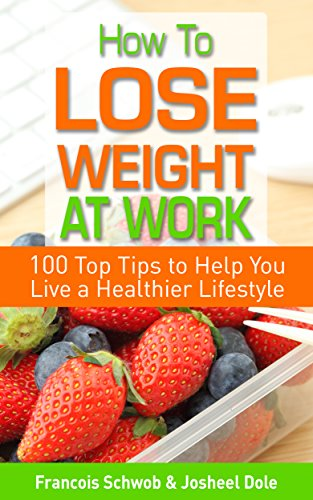 how-to-lose-weight-at-work-100-top-tips-to-help-you-live-a-healthier-lifestyle-english-edition