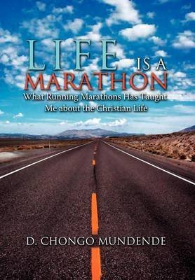 [Life Is a Marathon: What Running Marathons Has Taught Me about the Christian Life] (By: D Chongo Mundende) [published: December, 2011]